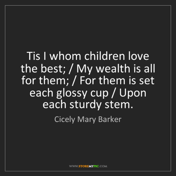 Cicely Mary Barker: Tis I whom children love the best; / My wealth is all...