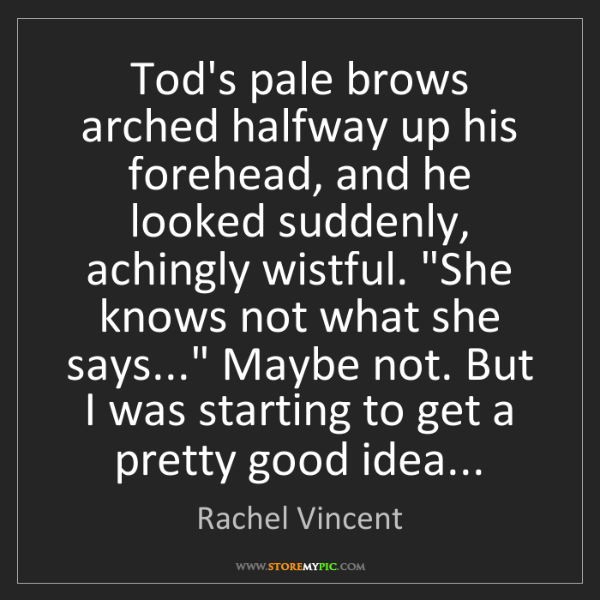 Rachel Vincent: Tod's pale brows arched halfway up his forehead, and...