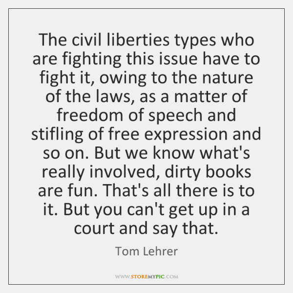 The civil liberties types who are fighting this issue have to fight ...