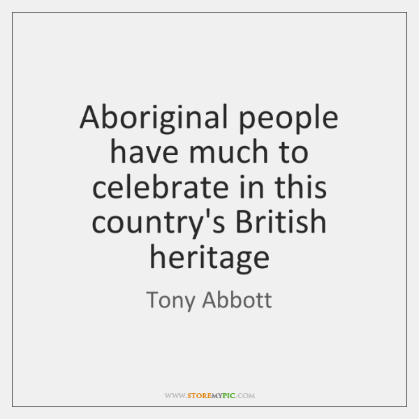 Aboriginal people have much to celebrate in this country's British heritage
