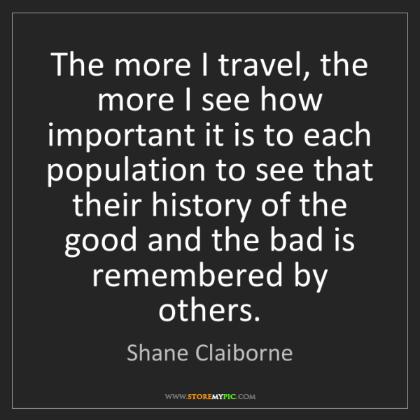 Shane Claiborne: The more I travel, the more I see how important it is...