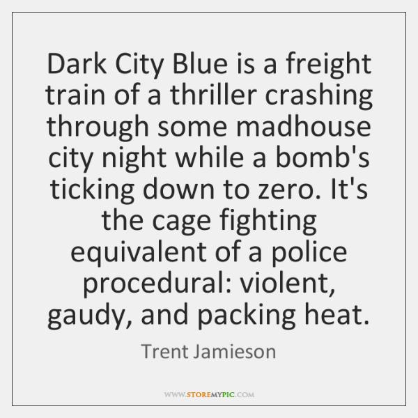 Dark City Blue is a freight train of a thriller crashing through ...