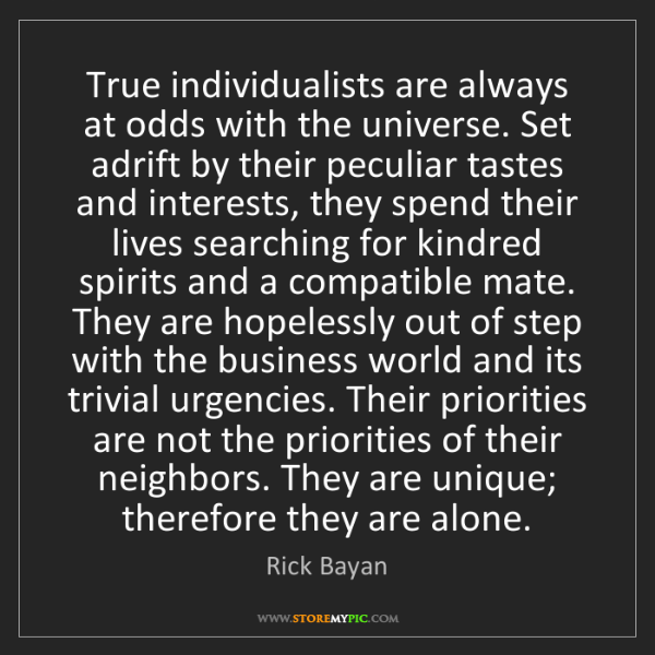 Rick Bayan: True individualists are always at odds with the universe....