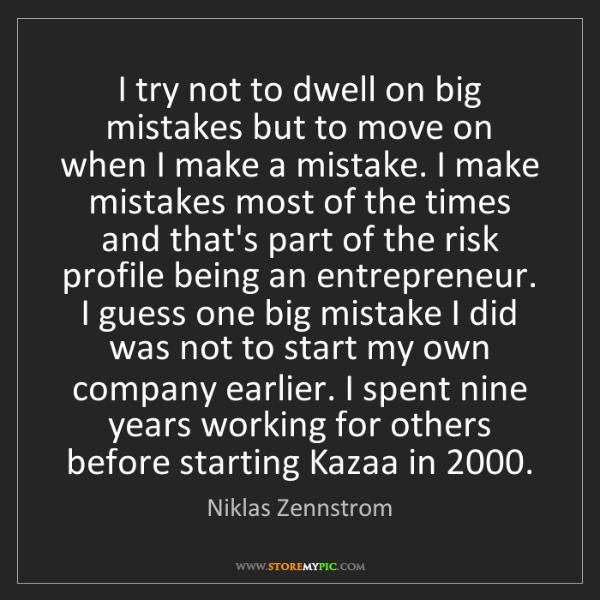 Niklas Zennstrom: I try not to dwell on big mistakes but to move on when...