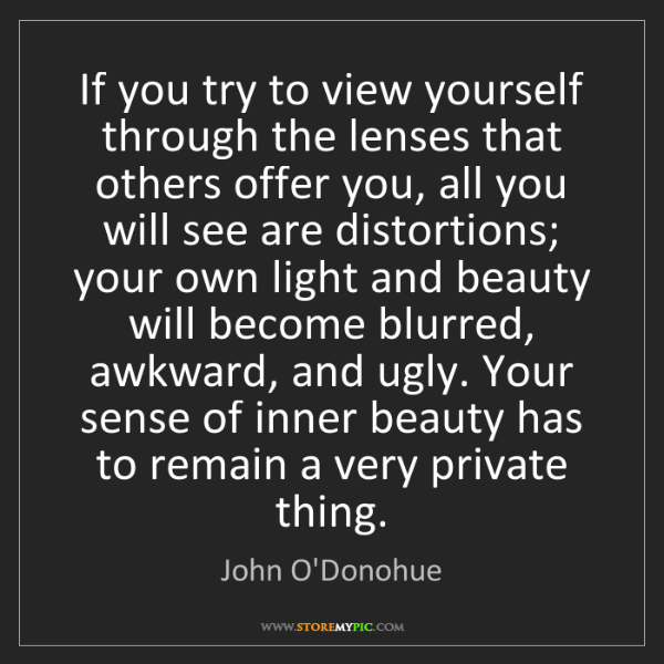 John O'Donohue: If you try to view yourself through the lenses that others...