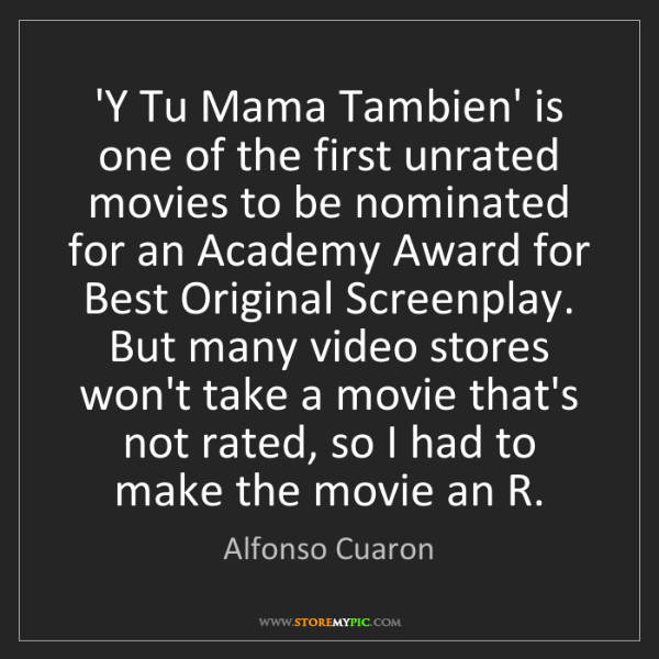 Alfonso Cuaron: 'Y Tu Mama Tambien' is one of the first unrated movies...