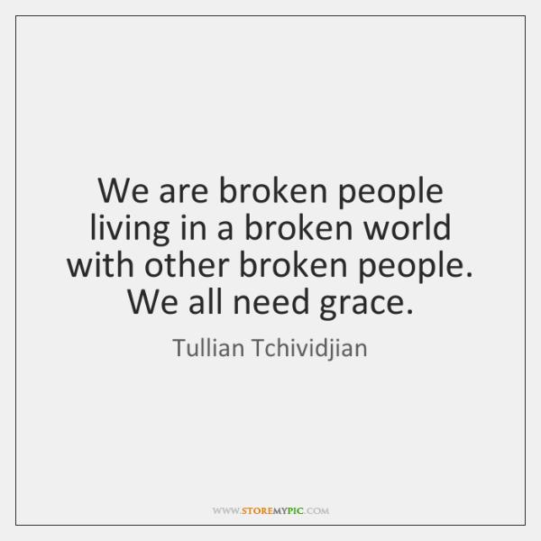 We are broken people living in a broken world with other broken ...