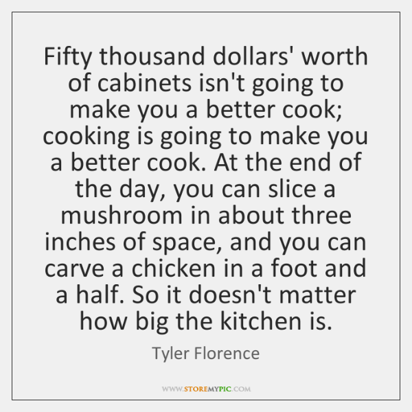 Fifty thousand dollars' worth of cabinets isn't going to make you a ...