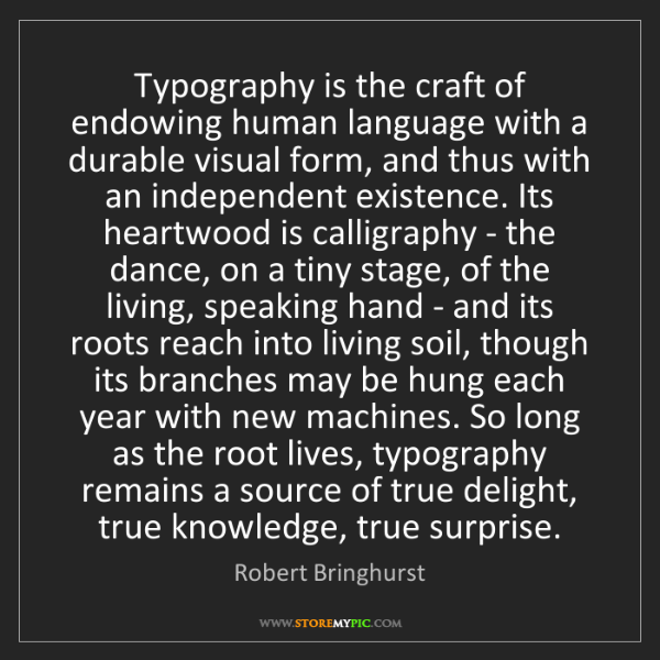 Robert Bringhurst: Typography is the craft of endowing human language with...