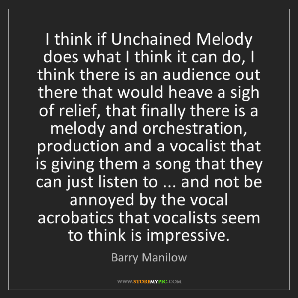 Barry Manilow: I think if Unchained Melody does what I think it can...