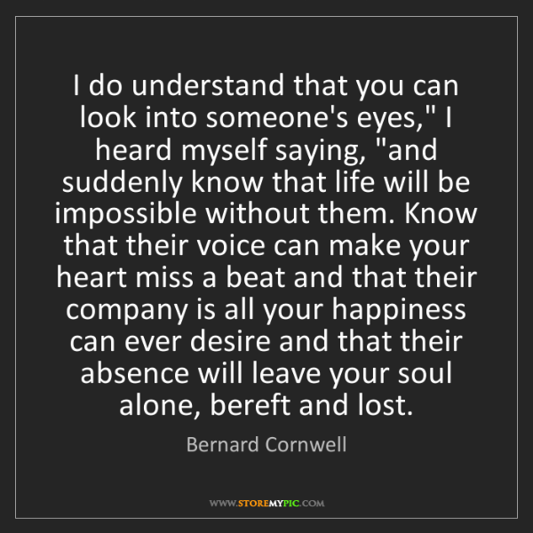 """Bernard Cornwell: I do understand that you can look into someone's eyes,""""..."""