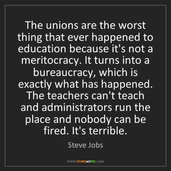 Steve Jobs: The unions are the worst thing that ever happened to...