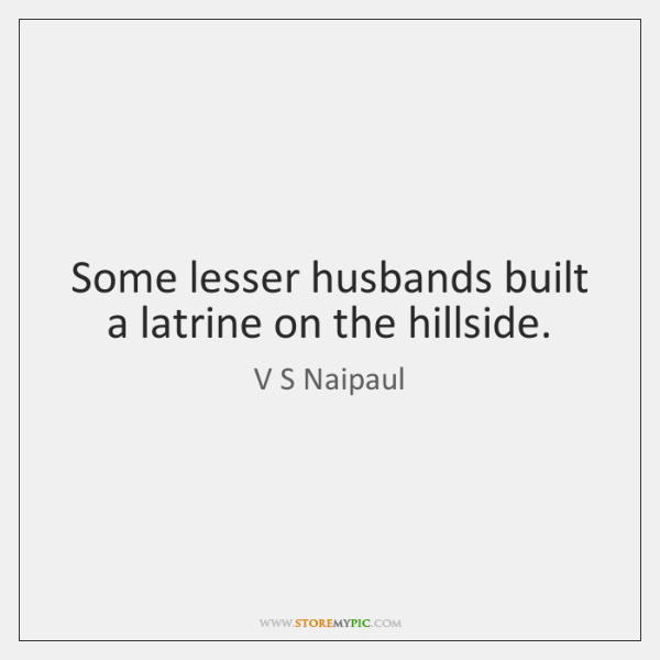 Some lesser husbands built a latrine on the hillside.