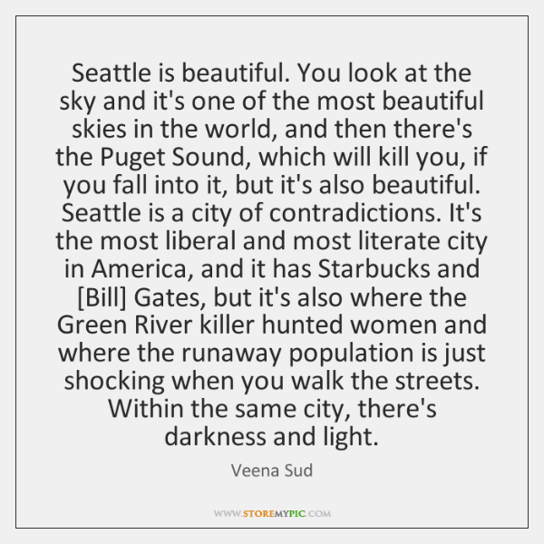 Seattle is beautiful. You look at the sky and it's one of ...