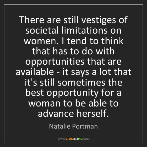 Natalie Portman: There are still vestiges of societal limitations on women....