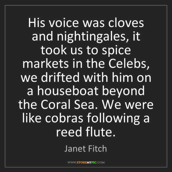 Janet Fitch: His voice was cloves and nightingales, it took us to...