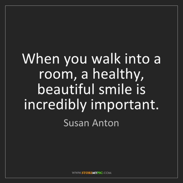 Susan Anton: When you walk into a room, a healthy, beautiful smile...