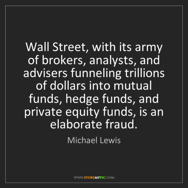 Michael Lewis: Wall Street, with its army of brokers, analysts, and...