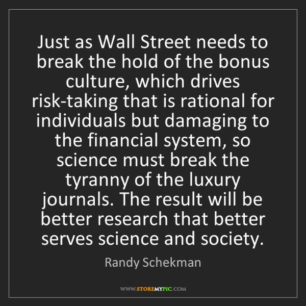Randy Schekman: Just as Wall Street needs to break the hold of the bonus...