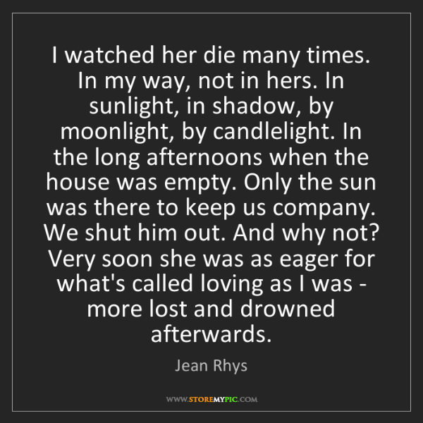 Jean Rhys: I watched her die many times. In my way, not in hers....