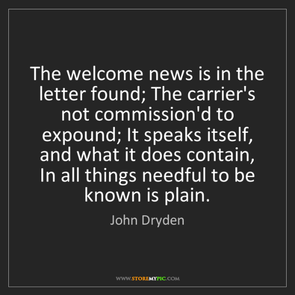 John Dryden: The welcome news is in the letter found; The carrier's...