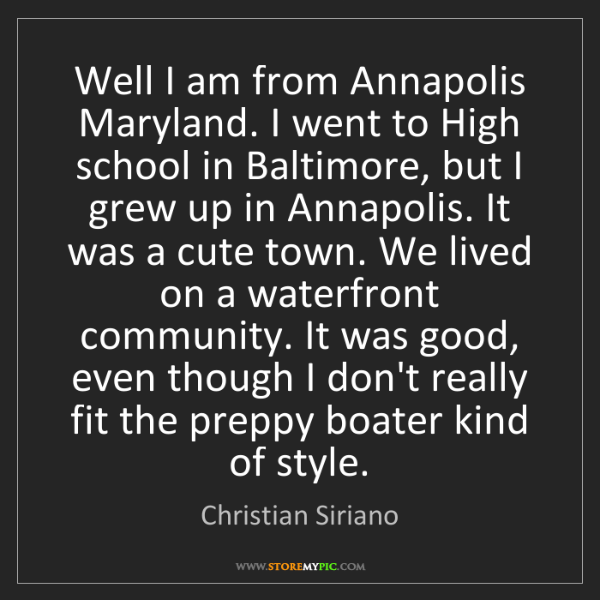 Christian Siriano: Well I am from Annapolis Maryland. I went to High school...