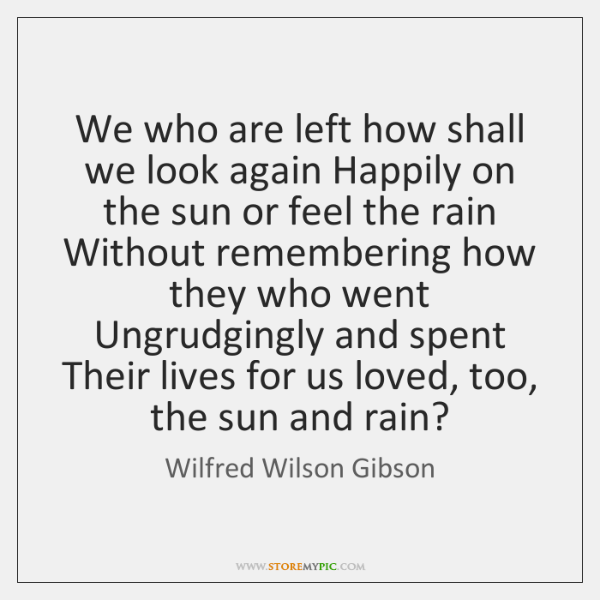 We who are left how shall we look again Happily on the ...