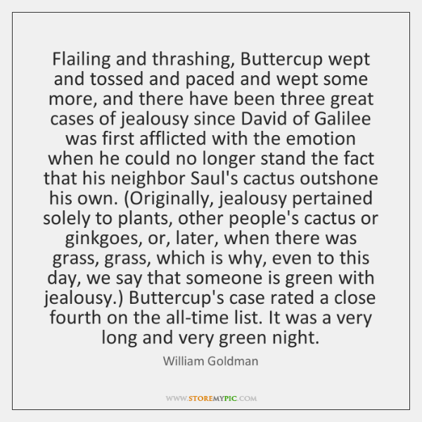 Flailing and thrashing, Buttercup wept and tossed and paced and wept some ...