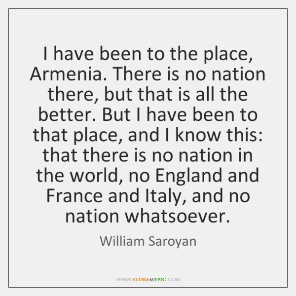 I have been to the place, Armenia. There is no nation there, ...