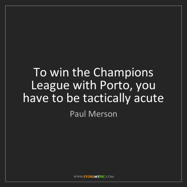 Paul Merson: To win the Champions League with Porto, you have to be...