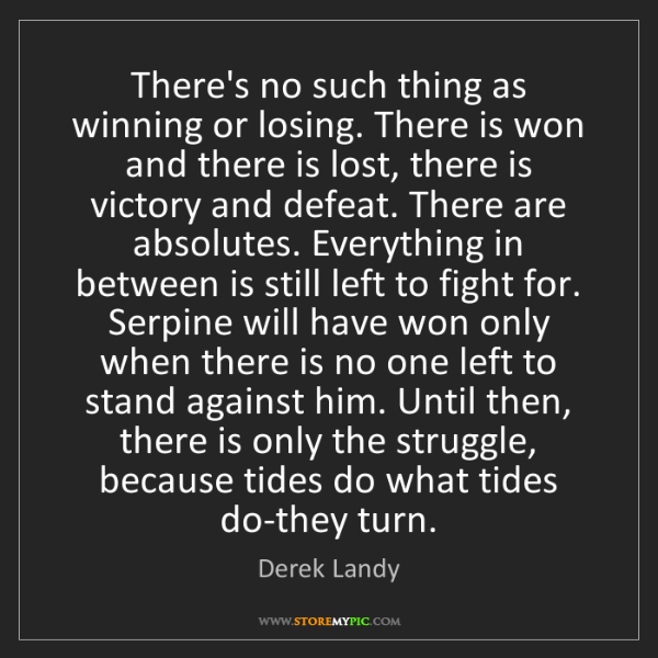 Derek Landy: There's no such thing as winning or losing. There is...