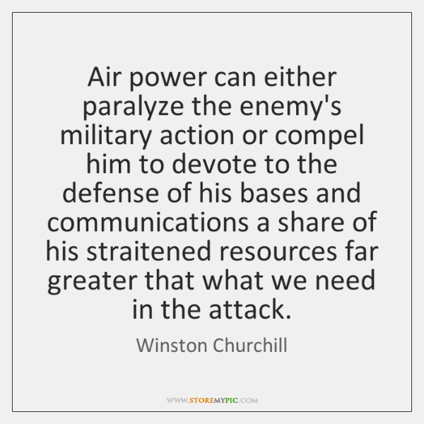 Air power can either paralyze the enemy's military action or compel him ...