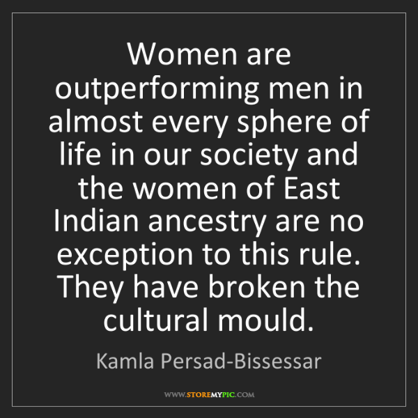 Kamla Persad-Bissessar: Women are outperforming men in almost every sphere of...