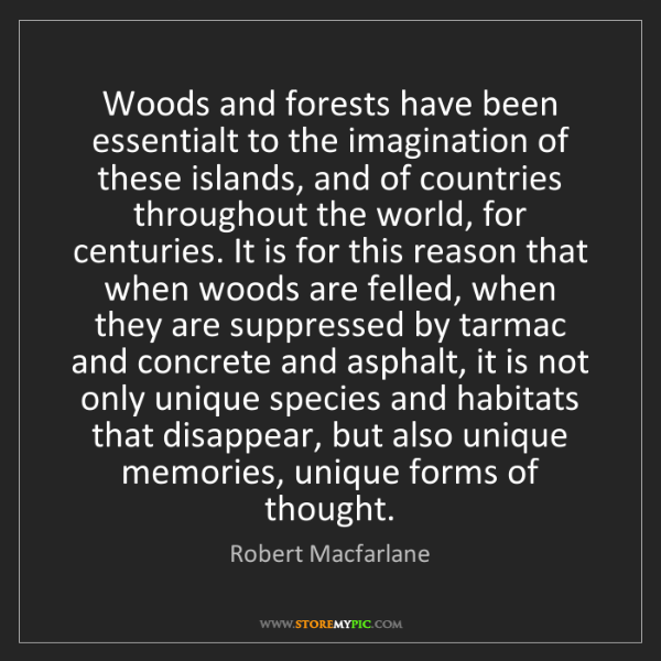 Robert Macfarlane: Woods and forests have been essentialt to the imagination...