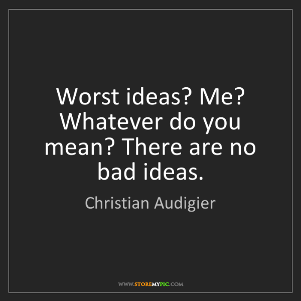 Christian Audigier: Worst ideas? Me? Whatever do you mean? There are no bad...