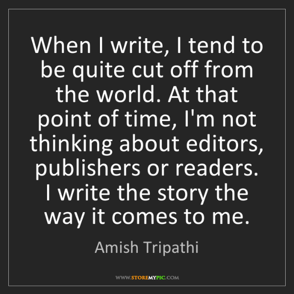 Amish Tripathi: When I write, I tend to be quite cut off from the world....