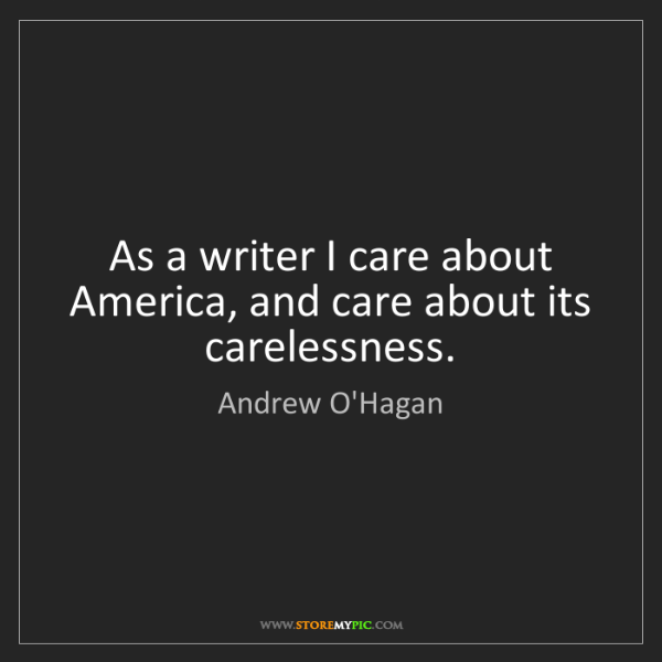 Andrew O'Hagan: As a writer I care about America, and care about its...
