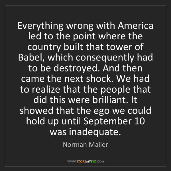 Norman Mailer: Everything wrong with America led to the point where...