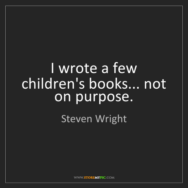 Steven Wright: I wrote a few children's books... not on purpose.