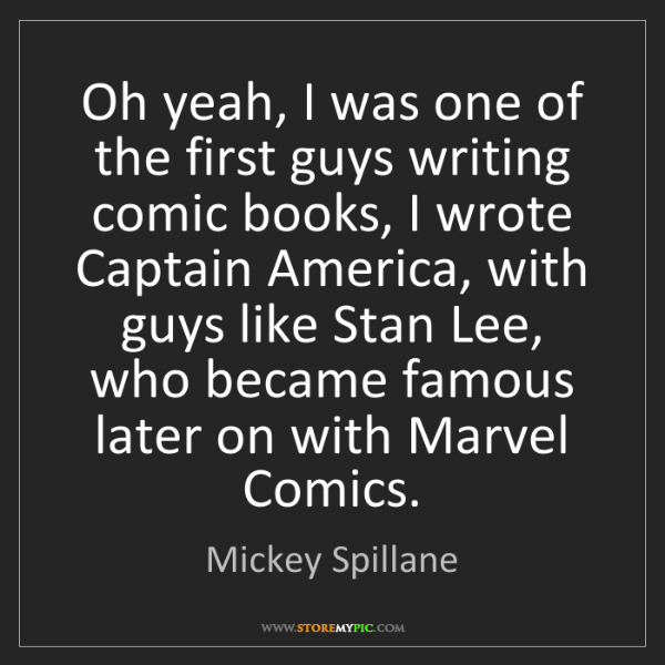 Mickey Spillane: Oh yeah, I was one of the first guys writing comic books,...