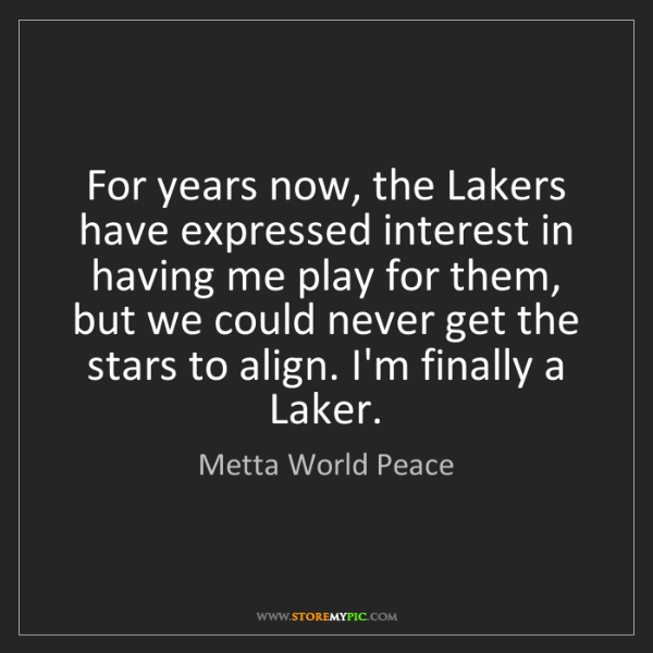 Metta World Peace: For years now, the Lakers have expressed interest in...