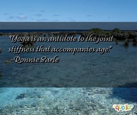 Yoga is an antidote the the joing stiffuness that accompanies age ronnie sarle