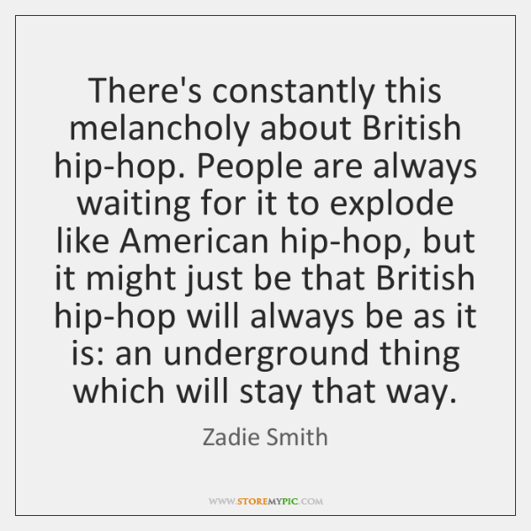 There's constantly this melancholy about British hip-hop. People are always waiting for ...
