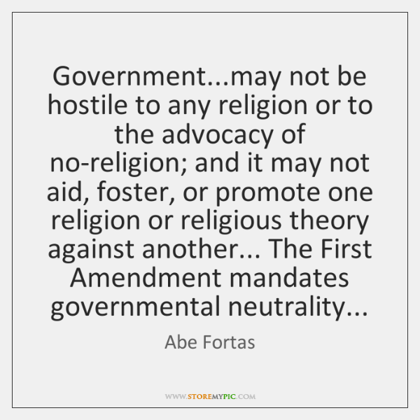 Government...may not be hostile to any religion or to the advocacy ...