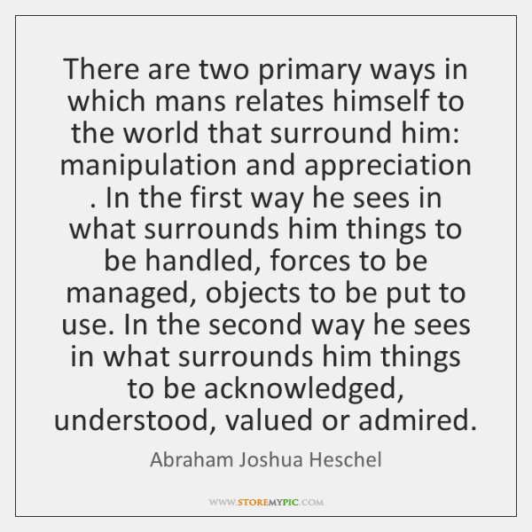 There are two primary ways in which mans relates himself to the ...