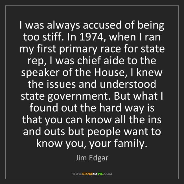 Jim Edgar: I was always accused of being too stiff. In 1974, when...
