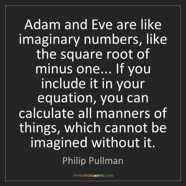 Philip Pullman: Adam and Eve are like imaginary numbers, like the square...
