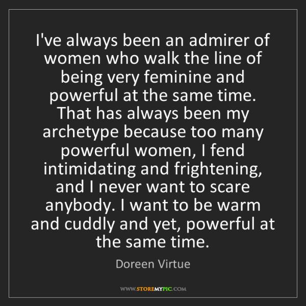 Doreen Virtue: I've always been an admirer of women who walk the line...