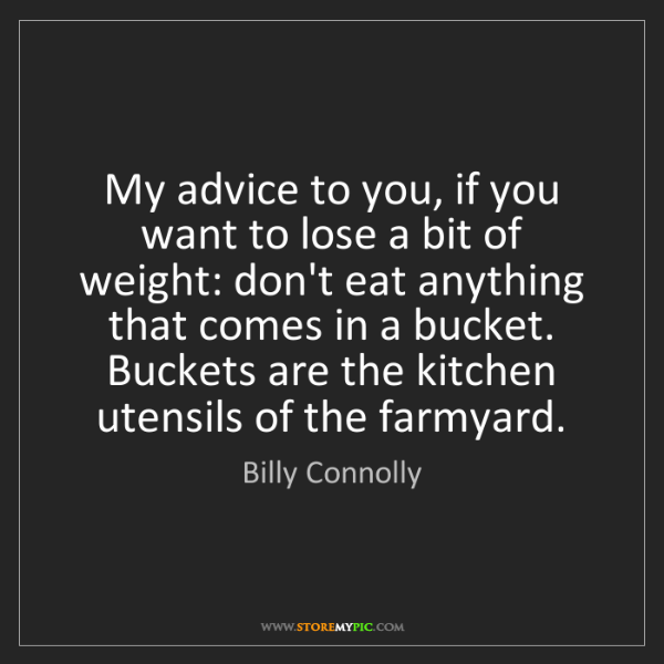 Billy Connolly: My advice to you, if you want to lose a bit of weight:...