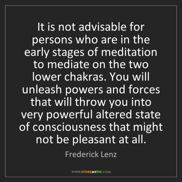 Frederick Lenz: It is not advisable for persons who are in the early...